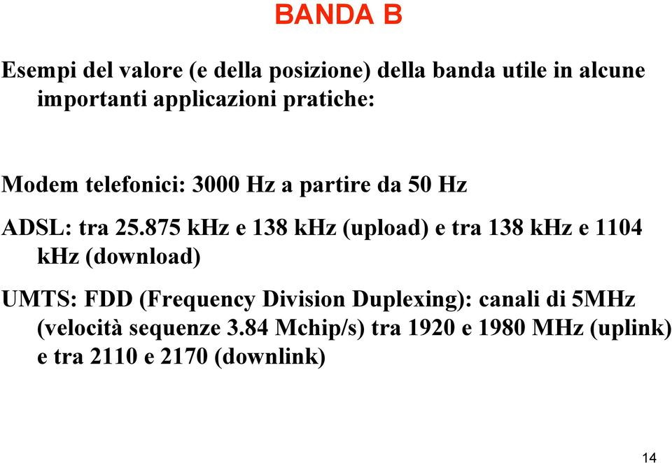 875 khz e 138 khz (upload) e tra 138 khz e 1104 khz (download) UMTS: FDD (Frequency Division