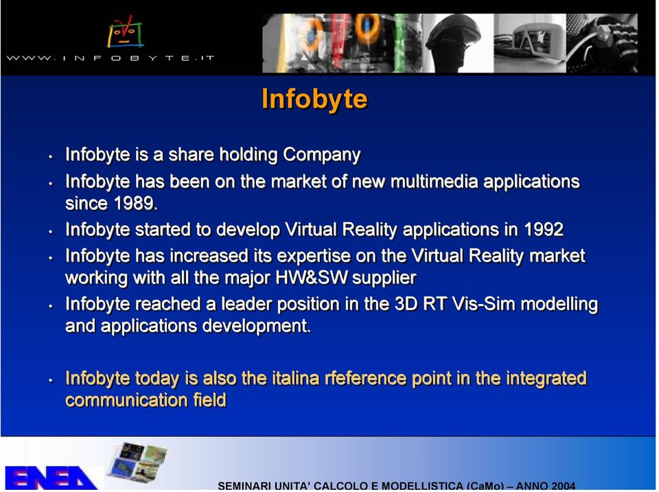 Reality market working with all the major HW&SW supplier Infobyte reached a leader position in the 3D RT Vis-Sim