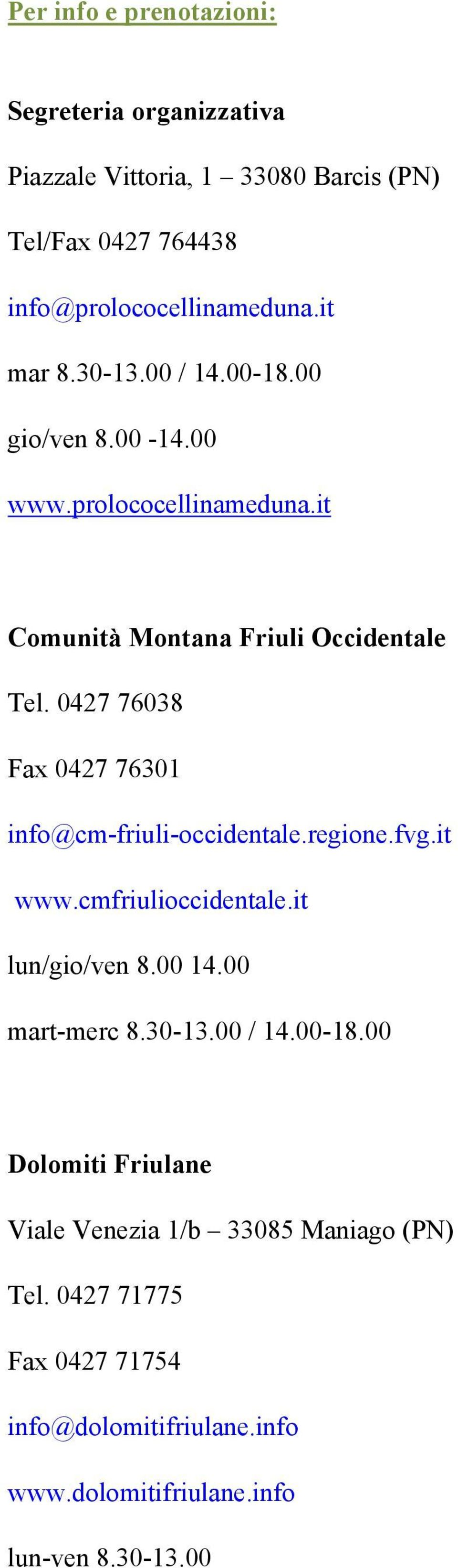 0427 76038 Fax 0427 76301 info@cm-friuli-occidentale.regione.fvg.it www.cmfriulioccidentale.it lun/gio/ven 8.00 14.00 mart-merc 8.30-13.