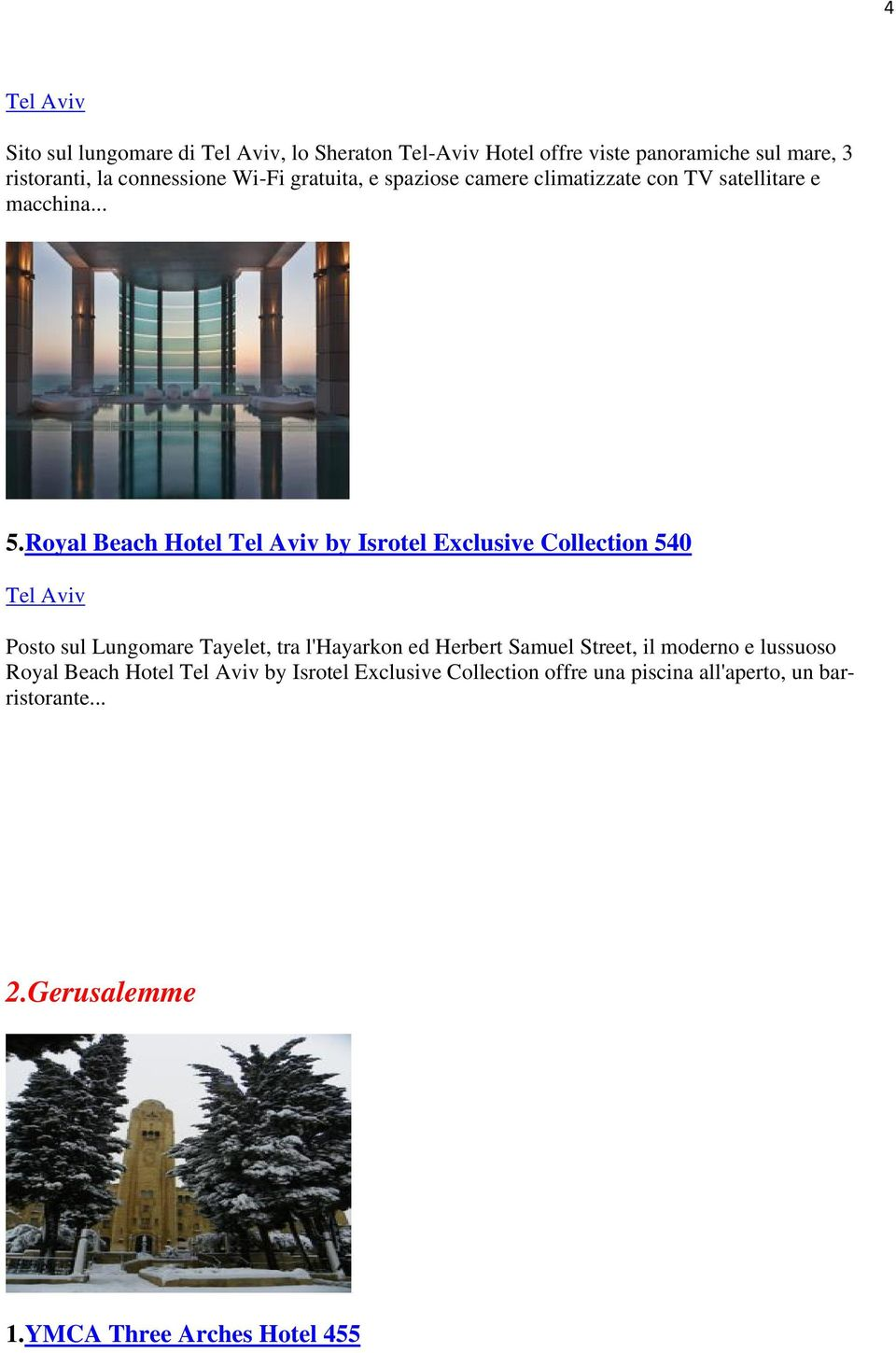 Royal Beach Hotel Tel Aviv by Isrotel Exclusive Collection 540 Tel Aviv Posto sul Lungomare Tayelet, tra l'hayarkon ed Herbert