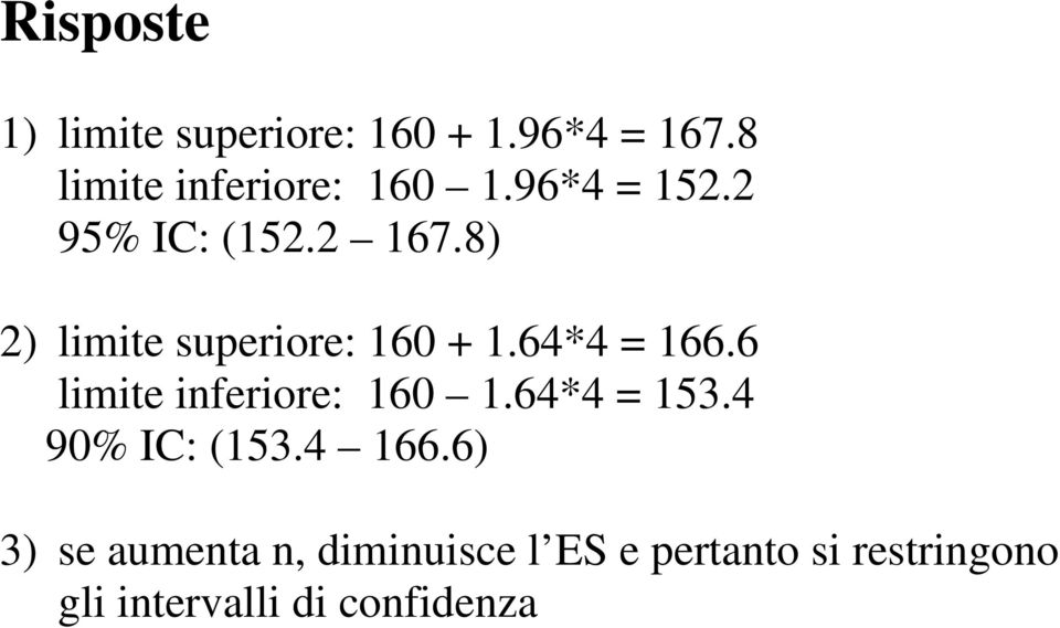 6 limite inferiore: 160 1.64*4 = 153.4 90% IC: (153.4 166.