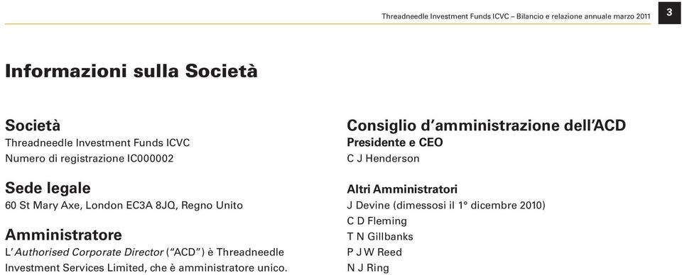 Authorised Corporate Director ( ACD ) è Threadneedle Investment Services Limited, che è amministratore unico.