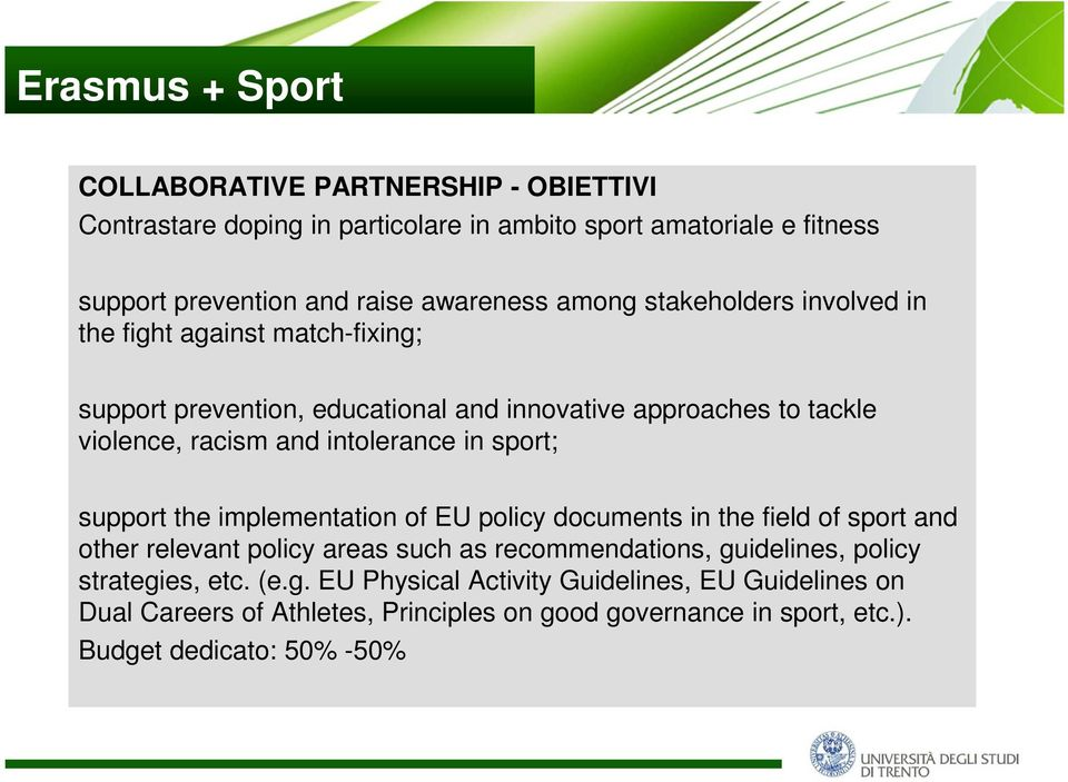 in sport; support the implementation of EU policy documents in the field of sport and other relevant policy areas such as recommendations, guidelines, policy