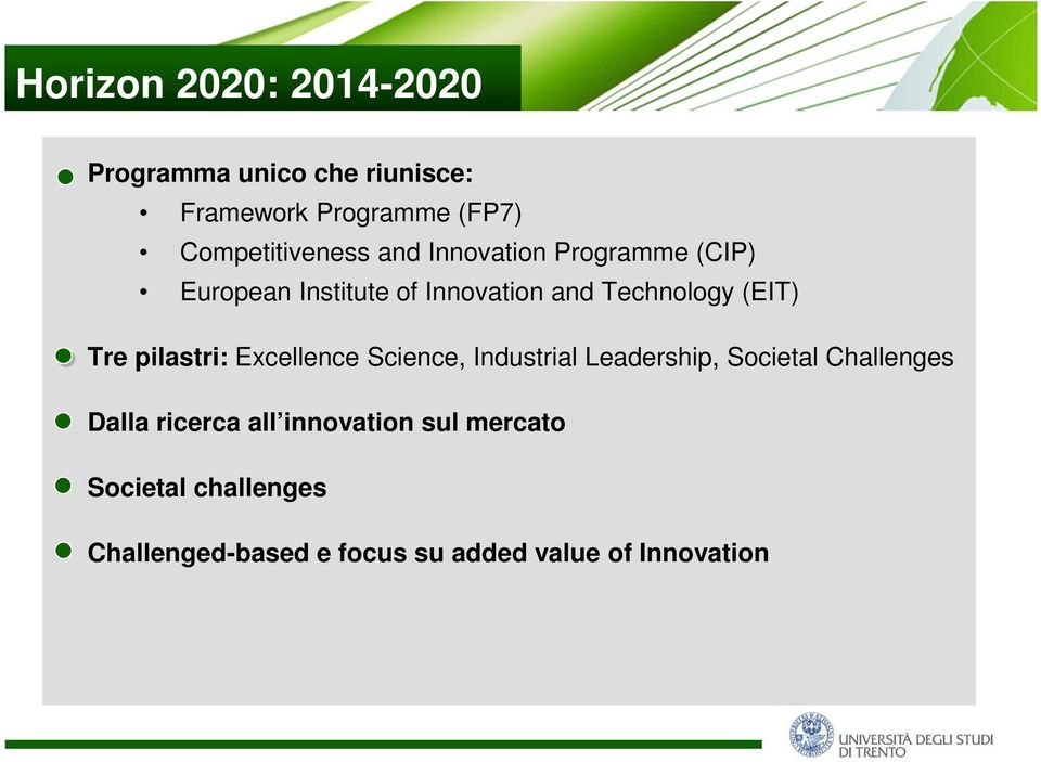 Technology (EIT) Tre pilastri: Excellence Science, Industrial Leadership, Societal