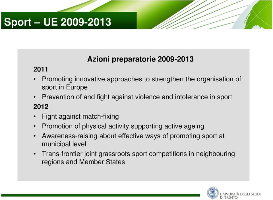 against match-fixing Promotion of physical activity supporting active ageing Awareness-raising about effective