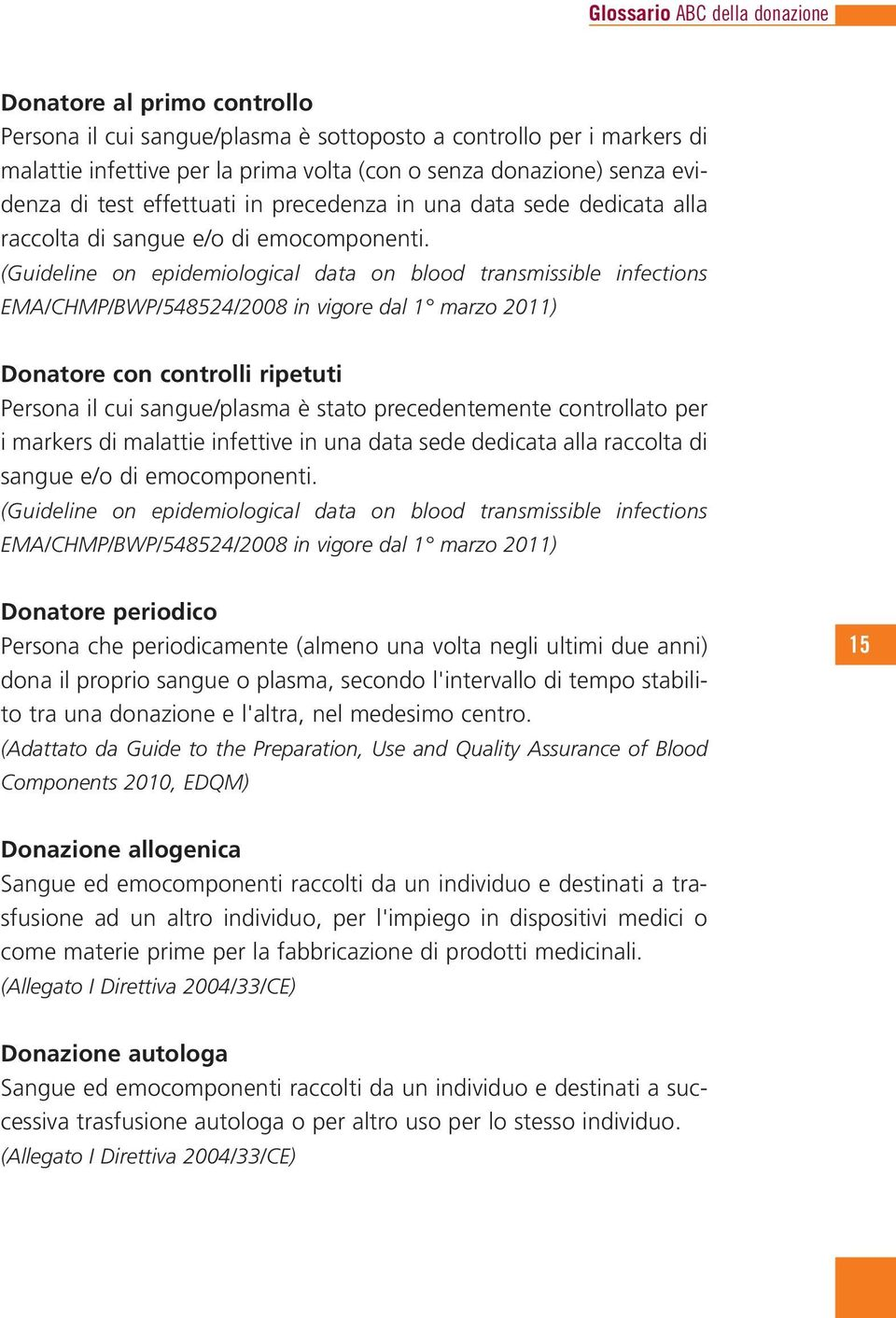 (Guideline on epidemiological data on blood transmissible infections EMA/CHMP/BWP/548524/2008 in vigore dal 1 marzo 2011) Donatore con controlli ripetuti Persona il cui sangue/plasma è stato