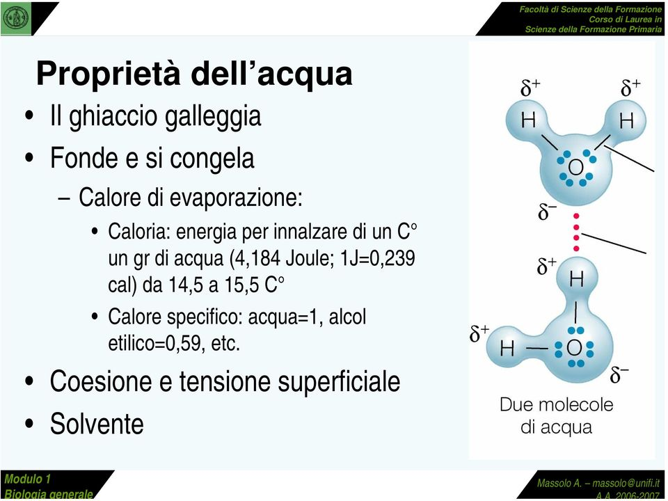 acqua (4,184 Joule; 1J=0,239 cal) da 14,5 a 15,5 C Calore specifico: