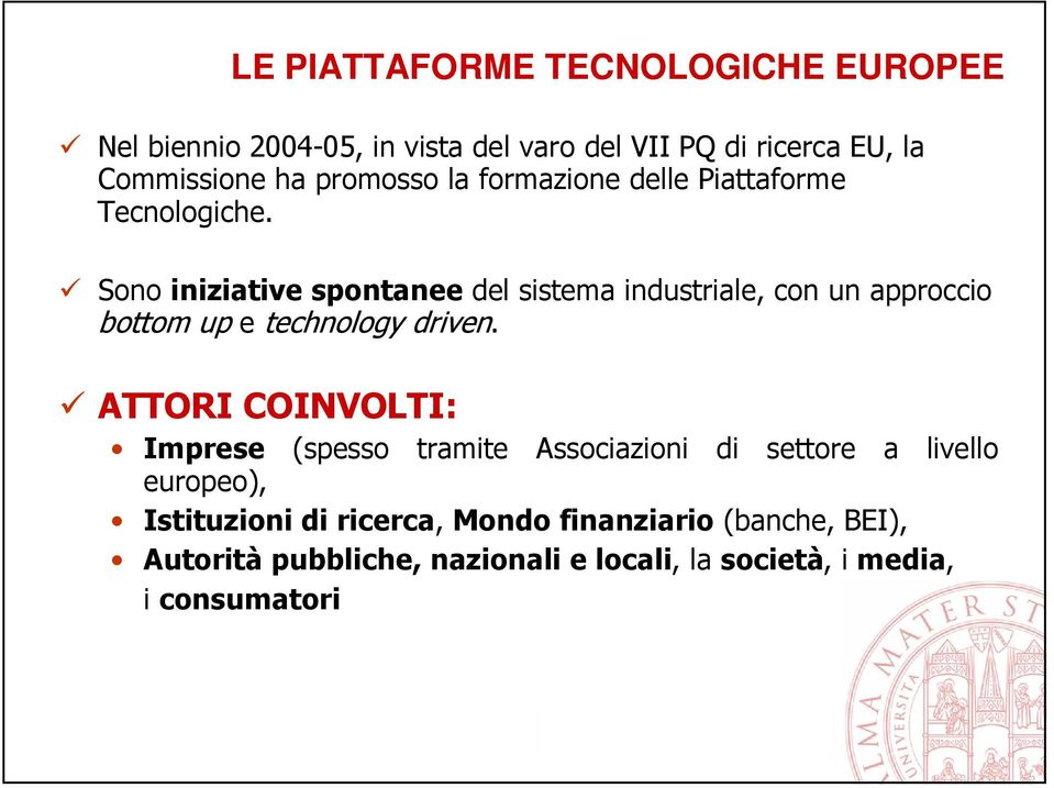 Sono iniziative spontanee del sistema industriale, con un approccio bottom up e technology driven.