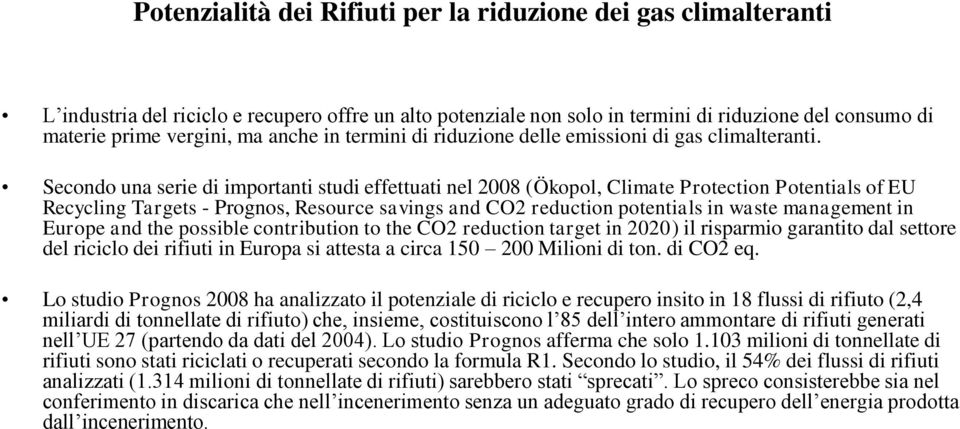 Secondo una serie di importanti studi effettuati nel 2008 (Ökopol, Climate Protection Potentials of EU Recycling Targets - Prognos, Resource savings and CO2 reduction potentials in waste management