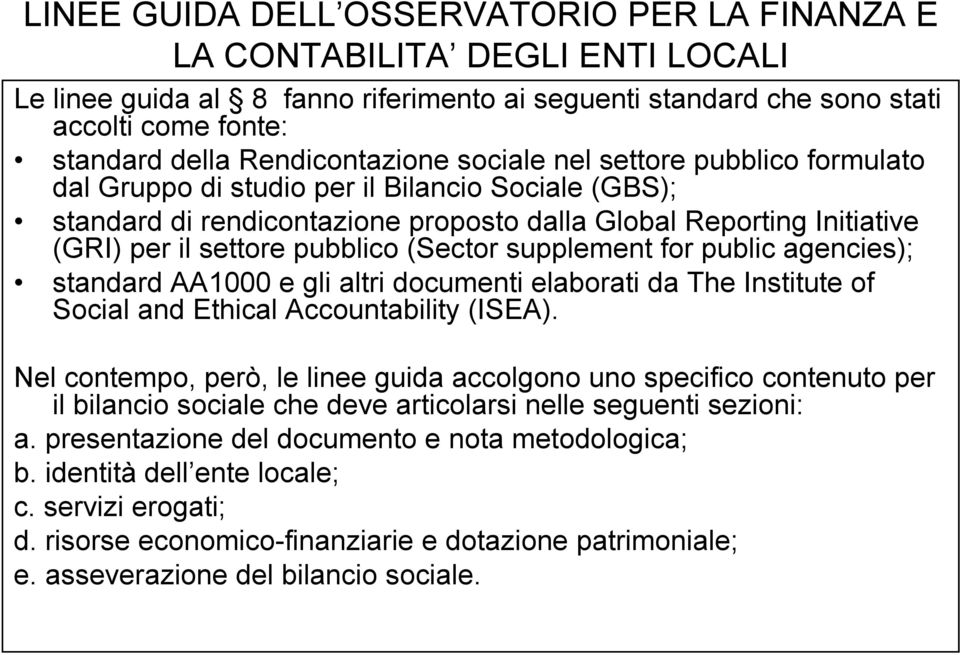standard AA1000 gli altri documnti laborati da Th Institut of Social and Ethical Accountability (ISEA).