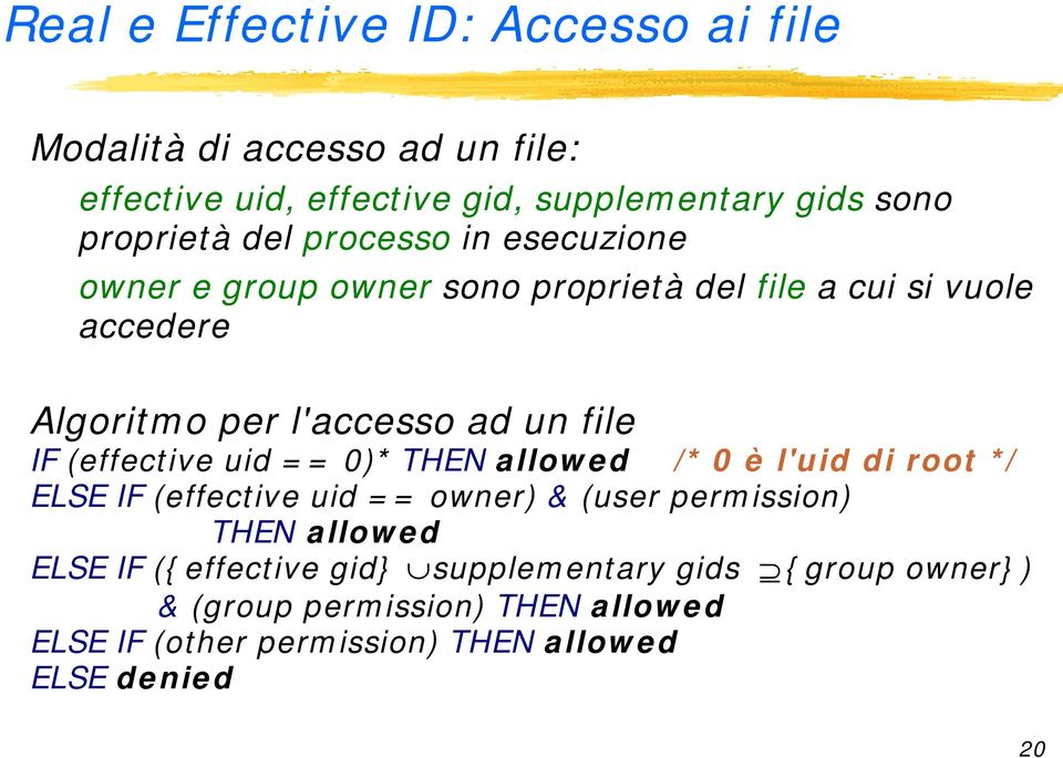 (effective uid = = 0)* THEN allow ed /* 0 è l'uid di root * / ELSE IF (effective uid = = owner) & (user perm ission) THEN allow ed ELSE IF