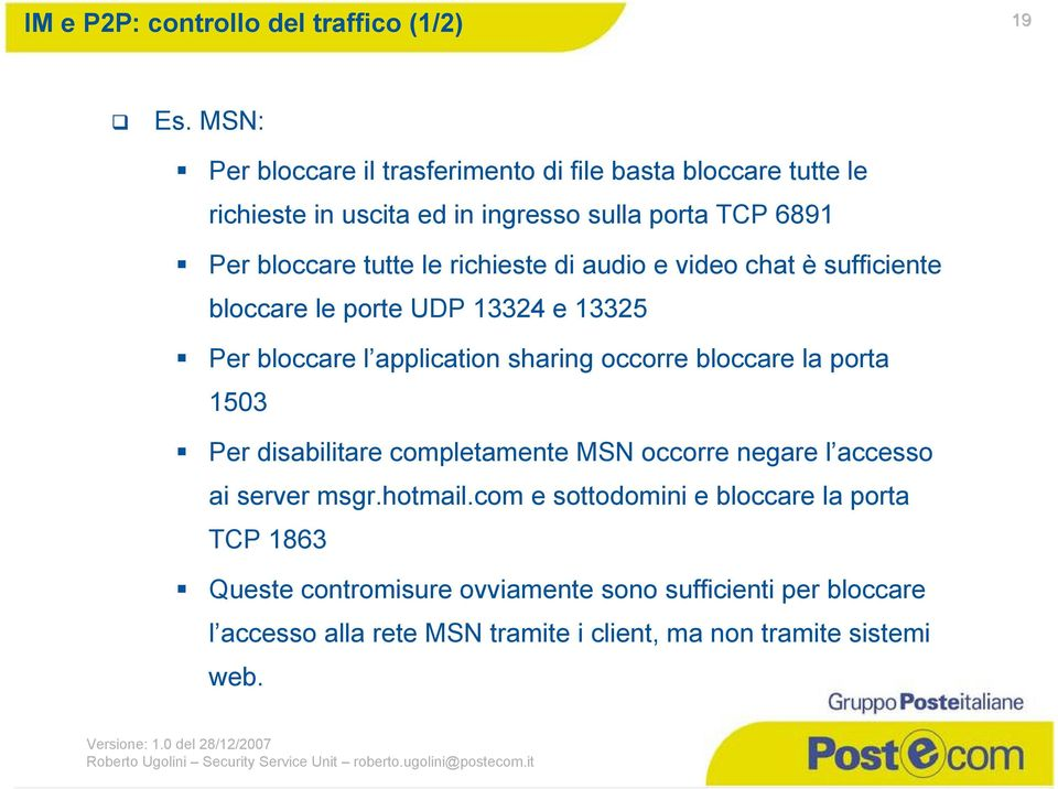 le richieste di audio e video chat è sufficiente bloccare le porte UDP 13324 e 13325 Per bloccare l application sharing occorre bloccare la porta 1503