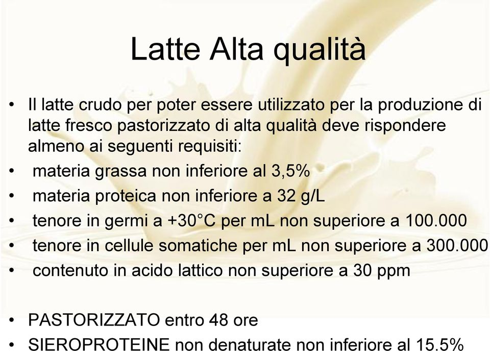 a 32 g/l tenore in germi a +30 C per ml non superiore a 100.000 tenore in cellule somatiche per ml non superiore a 300.