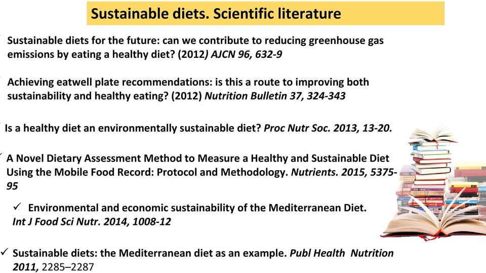 (2012) Nutrition Bulletin 37, 324 343 Is a healthy diet an environmentally sustainable diet? Proc Nutr Soc. 2013, 13 20.