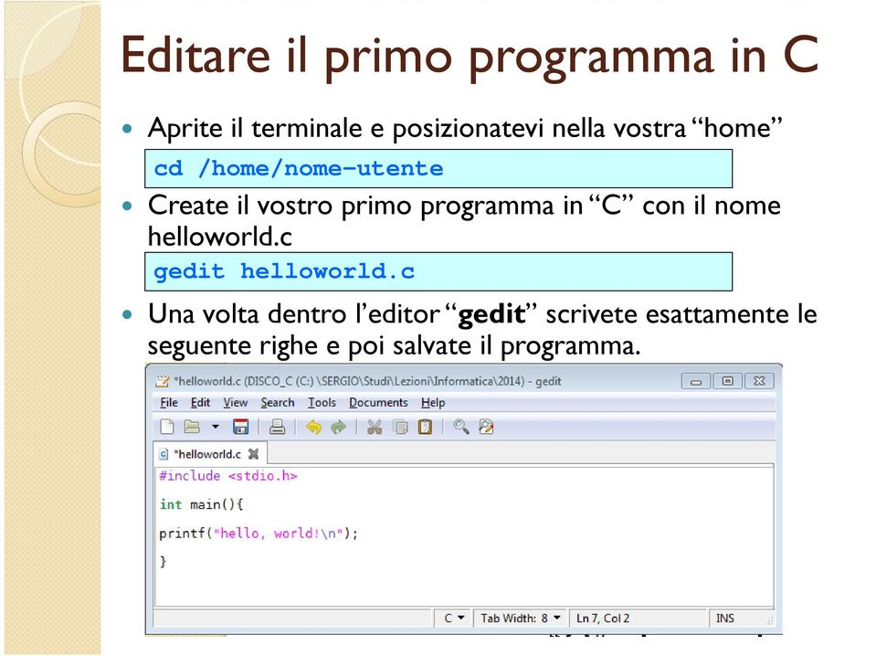 in C con il nome helloworld.c gedit helloworld.