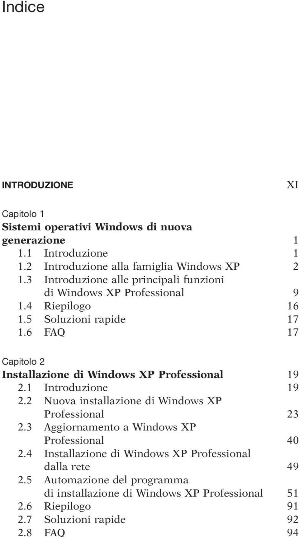 6 FAQ 17 Capitolo 2 Installazione di Windows XP Professional 19 2.1 Introduzione 19 2.2 Nuova installazione di Windows XP Professional 23 2.