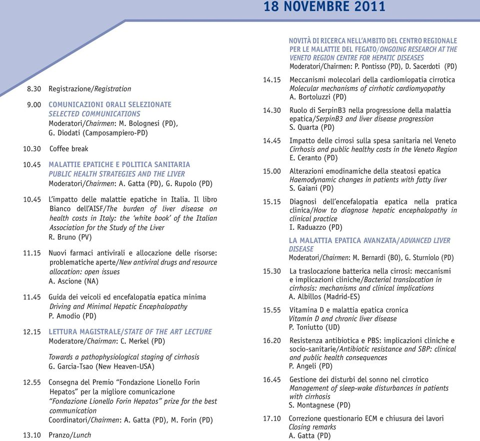 Il libro Bianco dell AISF/The burden of liver disease on health costs in Italy: the white book of the Italian Association for the Study of the Liver R. Bruno (PV) 11.