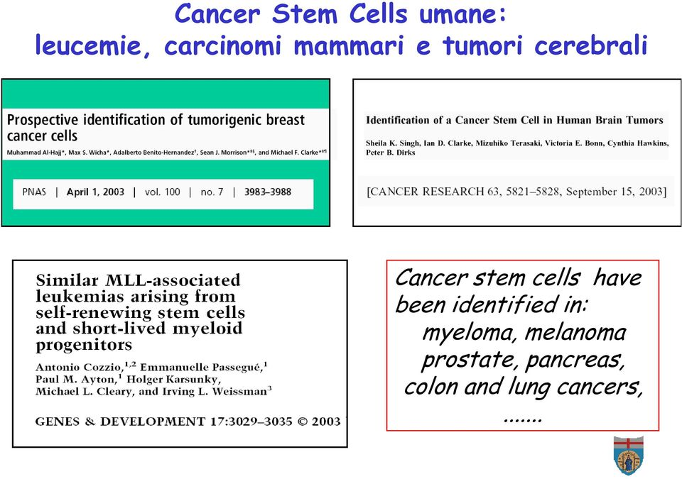 have been identified in: myeloma, melanoma