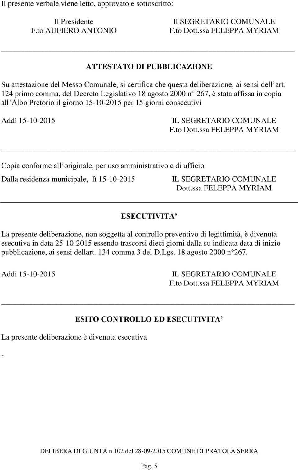 124 primo comma, del Decreto Legislativo 18 agosto 2000 n 267, è stata affissa in copia all Albo Pretorio il giorno 15-10-2015 per 15 giorni consecutivi Addì 15-10-2015 Copia conforme all originale,