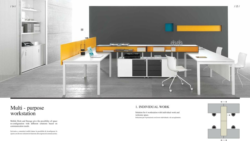INDIVIDUAL WORK Solution for 4 workstation with individual work and welcome space.