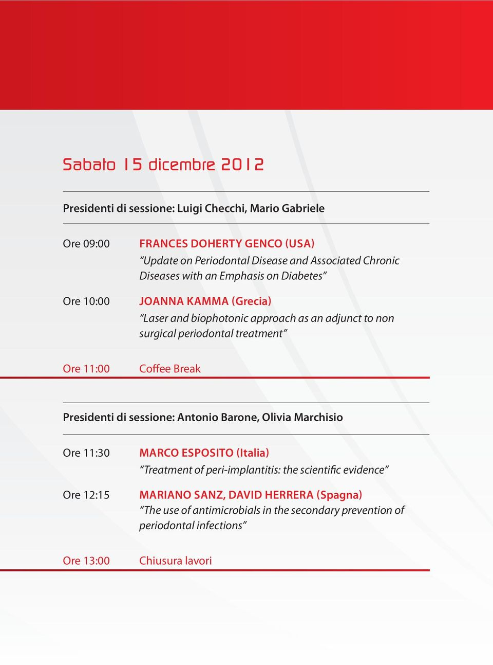 treatment Ore 11:00 Coffee Break Presidenti di sessione: Antonio Barone, Olivia Marchisio Ore 11:30 Ore 12:15 MARCO ESPOSITO (Italia) Treatment of