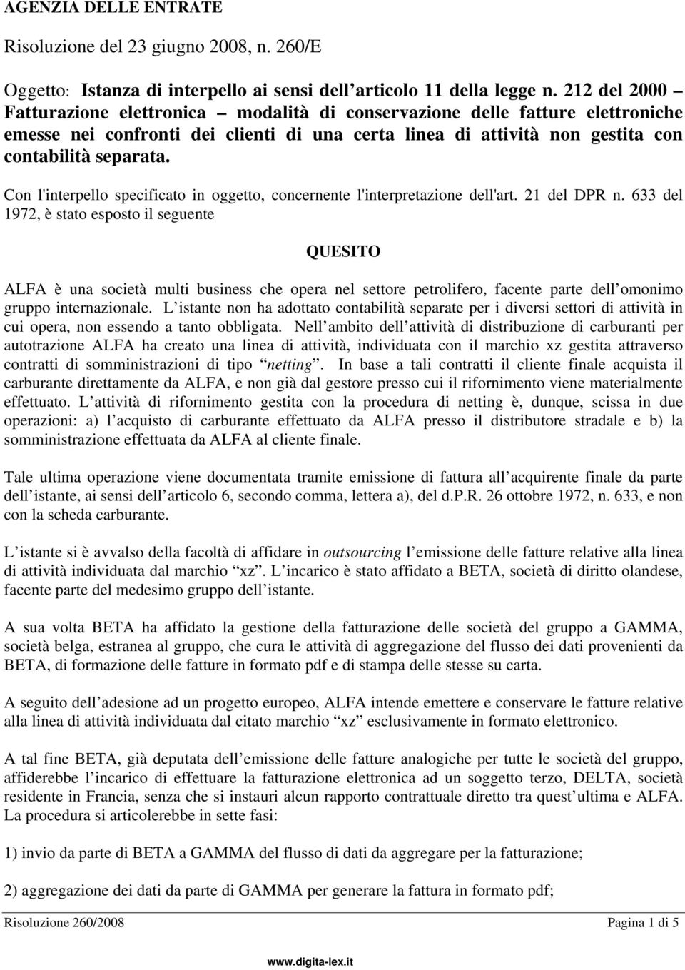 Con l'interpello specificato in oggetto, concernente l'interpretazione dell'art. 21 del DPR n.