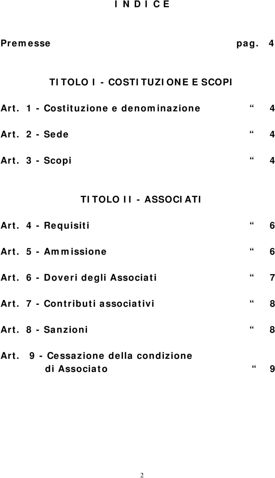 3 - Scopi 4 TITOLO II - ASSOCIATI Art. 4 - Requisiti 6 Art. 5 - Ammissione 6 Art.