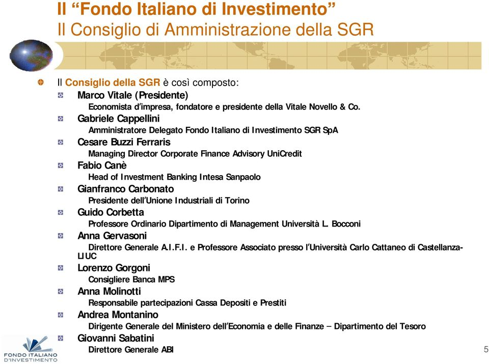 Intesa Sanpaolo Gianfranco Carbonato Presidente dell Unione Industriali di Torino Guido Corbetta Professore Ordinario Dipartimento di Management Università L.