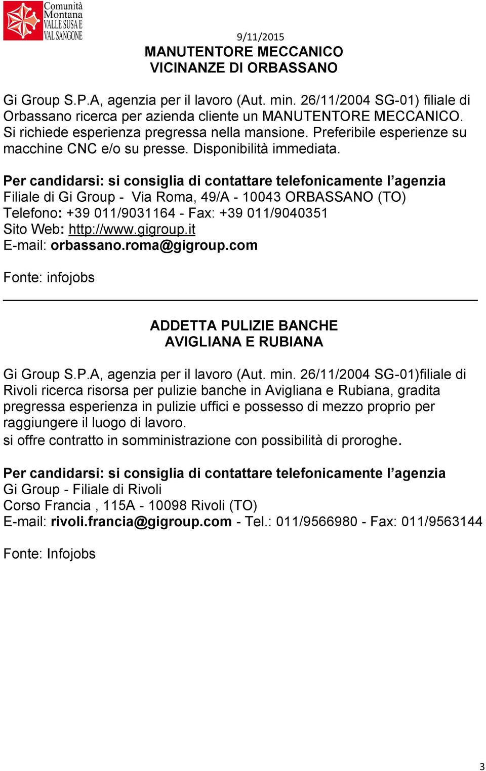 Filiale di Gi Group - Via Roma, 49/A - 10043 ORBASSANO (TO) Telefono: +39 011/9031164 - Fax: +39 011/9040351 Sito Web: http://www.gigroup.it E-mail: orbassano.roma@gigroup.