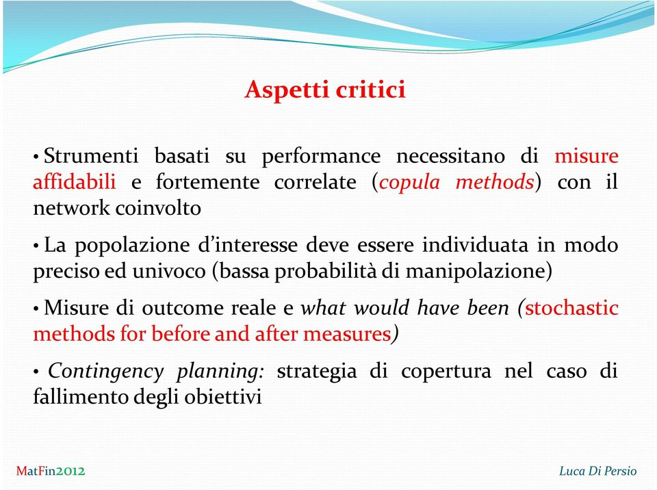 ed univoco (bassa probabilità di manipolazione) Misure di outcome reale e what would have been (stochastic