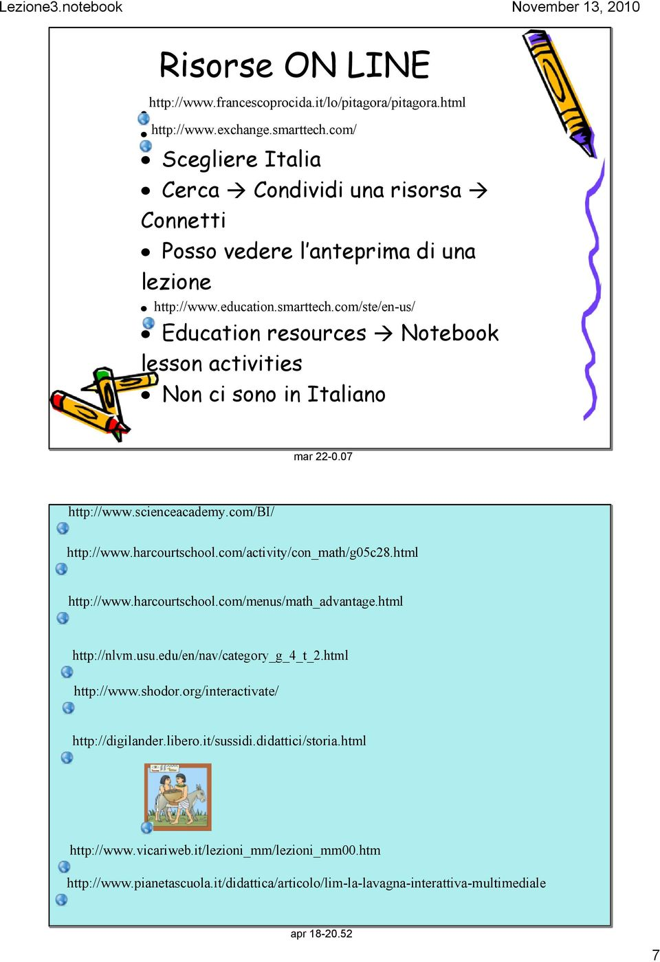 com/ste/en us/ Education resources Notebook lesson activities Non ci sono in Italiano http://www.scienceacademy.com/bi/ http://www.harcourtschool.com/activity/con_math/g05c28.html http://www.