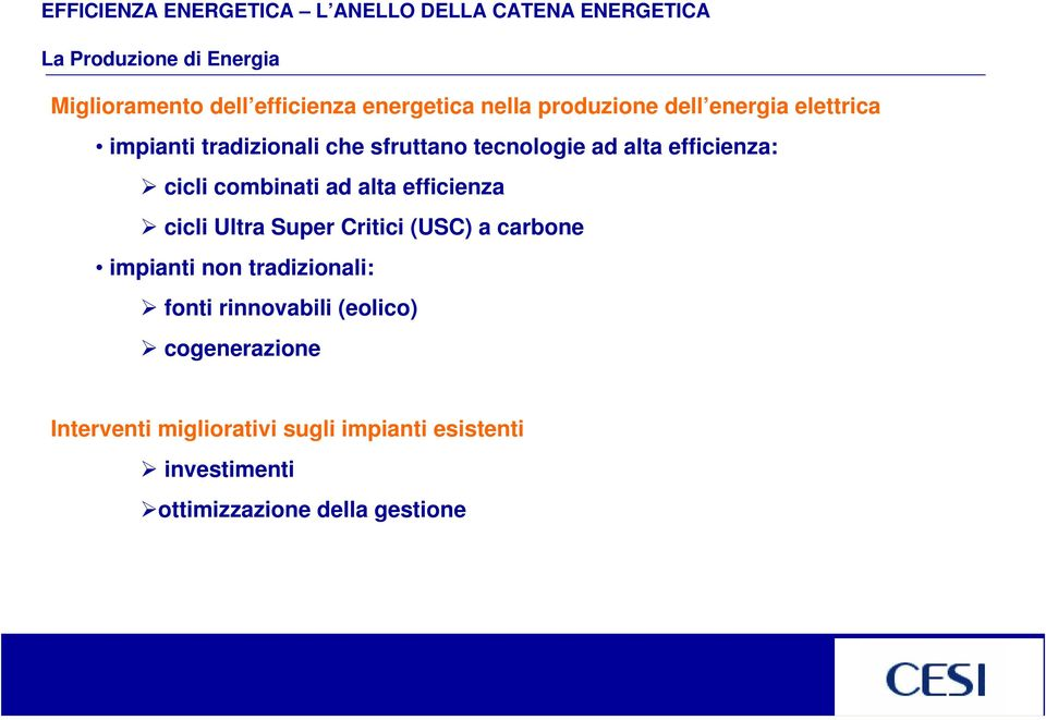 efficienza: cicli combinati ad alta efficienza cicli Ultra Super Critici (USC) a carbone impianti non tradizionali: