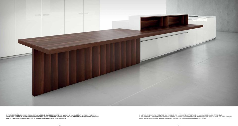 LA SCOCCA DI UN INNOVATIVO COLOR ANTRACITE. IN A SPACE WHERE WHITE COLOUR REIGNS SUPREME, THE COMBINATION WITH STAVES OF ACACIA WOOD MAKES IT PRECIOUS.
