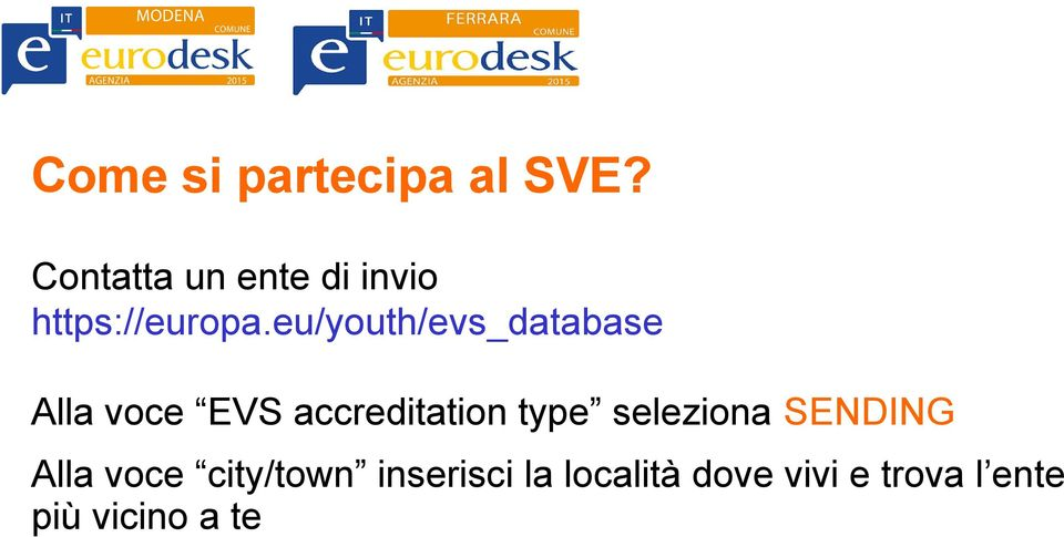 eu/youth/evs_database Alla voce EVS accreditation type