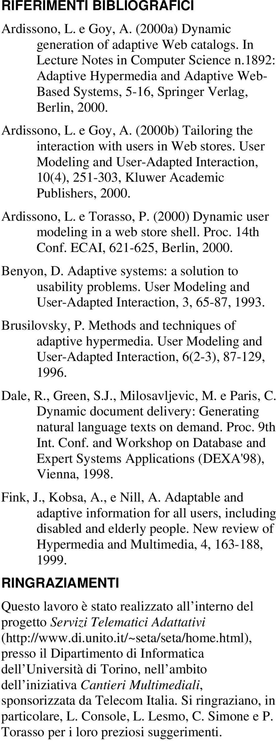 User Modeling and User-Adapted Interaction, 10(4), 251-303, Kluwer Academic Publishers, 2000. Ardissono, L. e Torasso, P. (2000) Dynamic user modeling in a web store shell. Proc. 14th Conf.