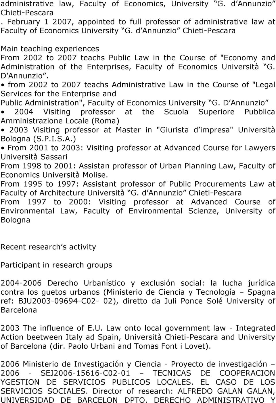 "from 2002 to 2007 teachs Administrative Law in the Course of ""Legal Services for the Enterprise and Public Administration"", Faculty of Economics University G."
