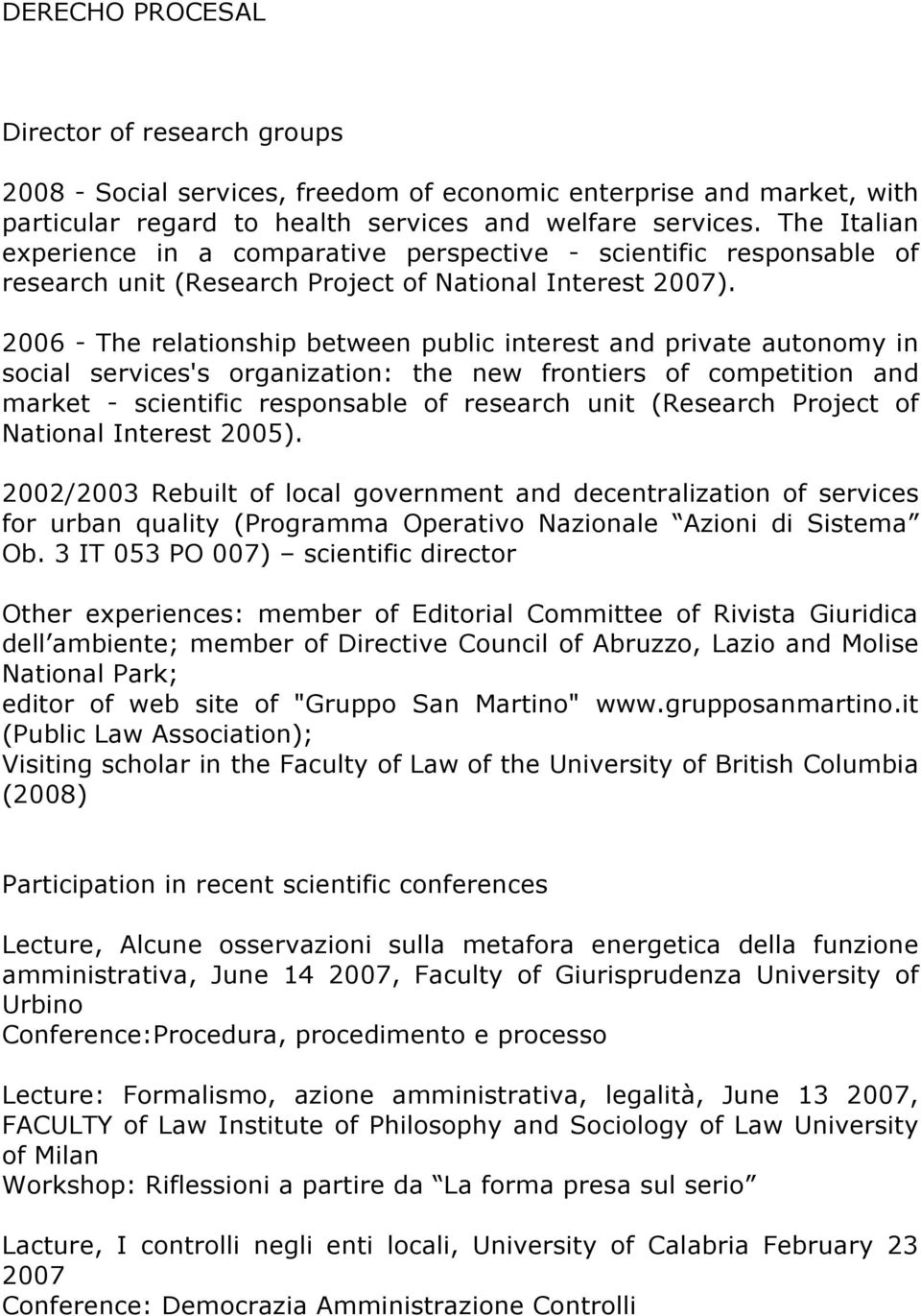 2006 - The relationship between public interest and private autonomy in social services's organization: the new frontiers of competition and market - scientific responsable of research unit (Research