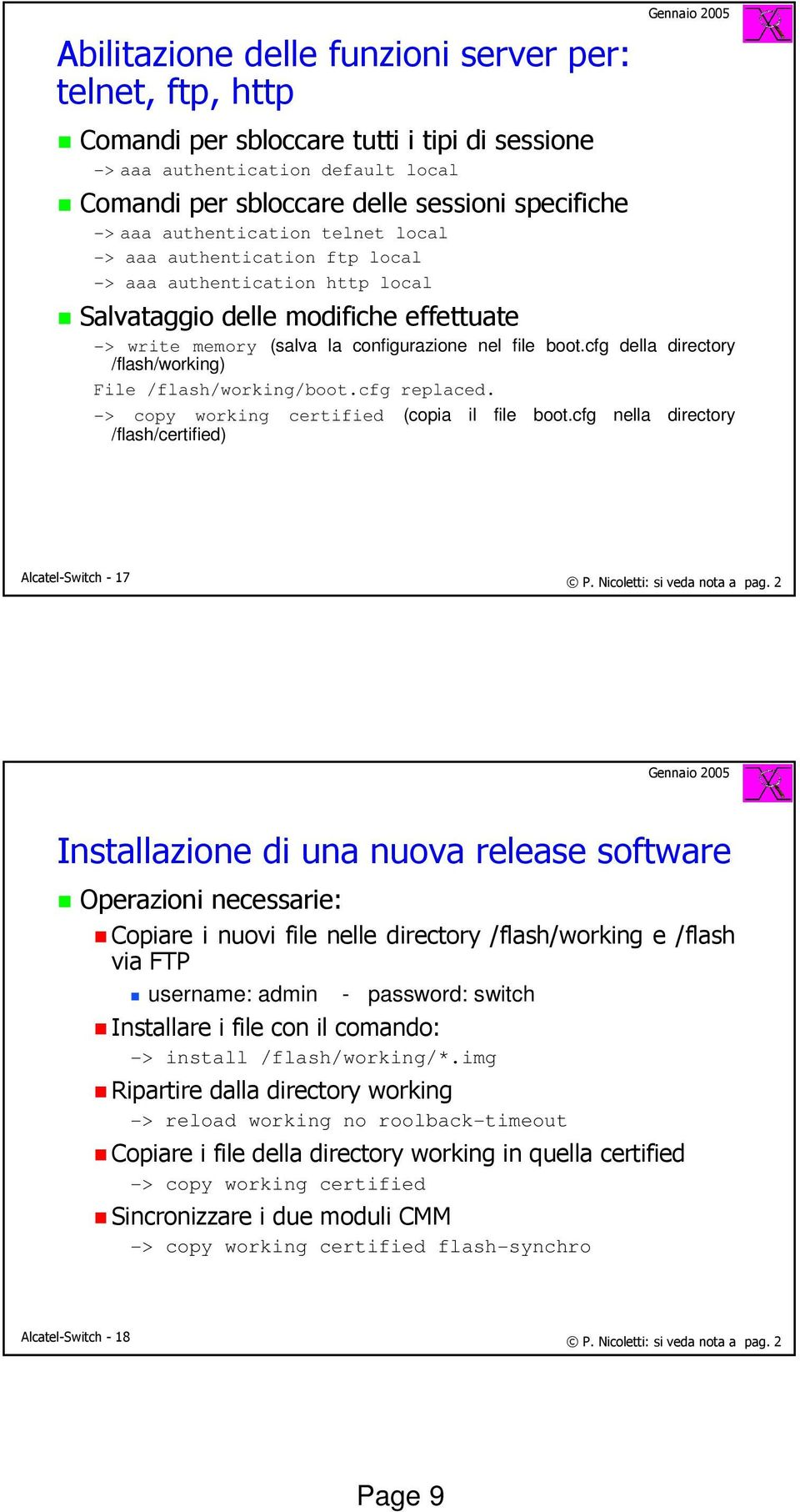 cfg della directory /flash/working) File /flash/working/boot.cfg replaced. -> copy working certified (copia il file boot.cfg nella directory /flash/certified) Alcatel-Switch - 17 P.