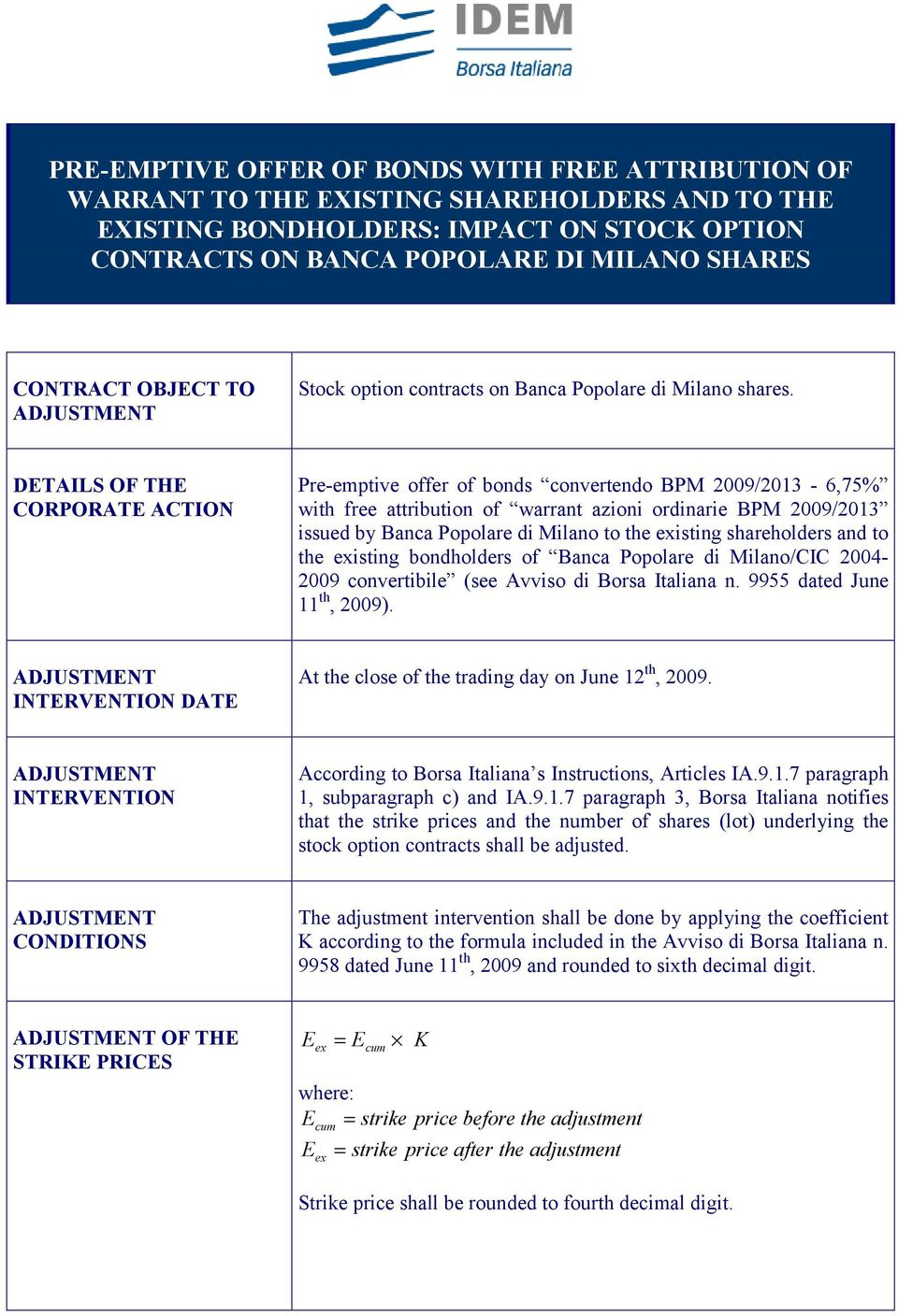 DETAILS OF THE CORPORATE ACTION Pre-emptive offer of bonds convertendo BPM 2009/2013-6,75% with free attribution of warrant azioni ordinarie BPM 2009/2013 issued by Banca Popolare di Milano to the