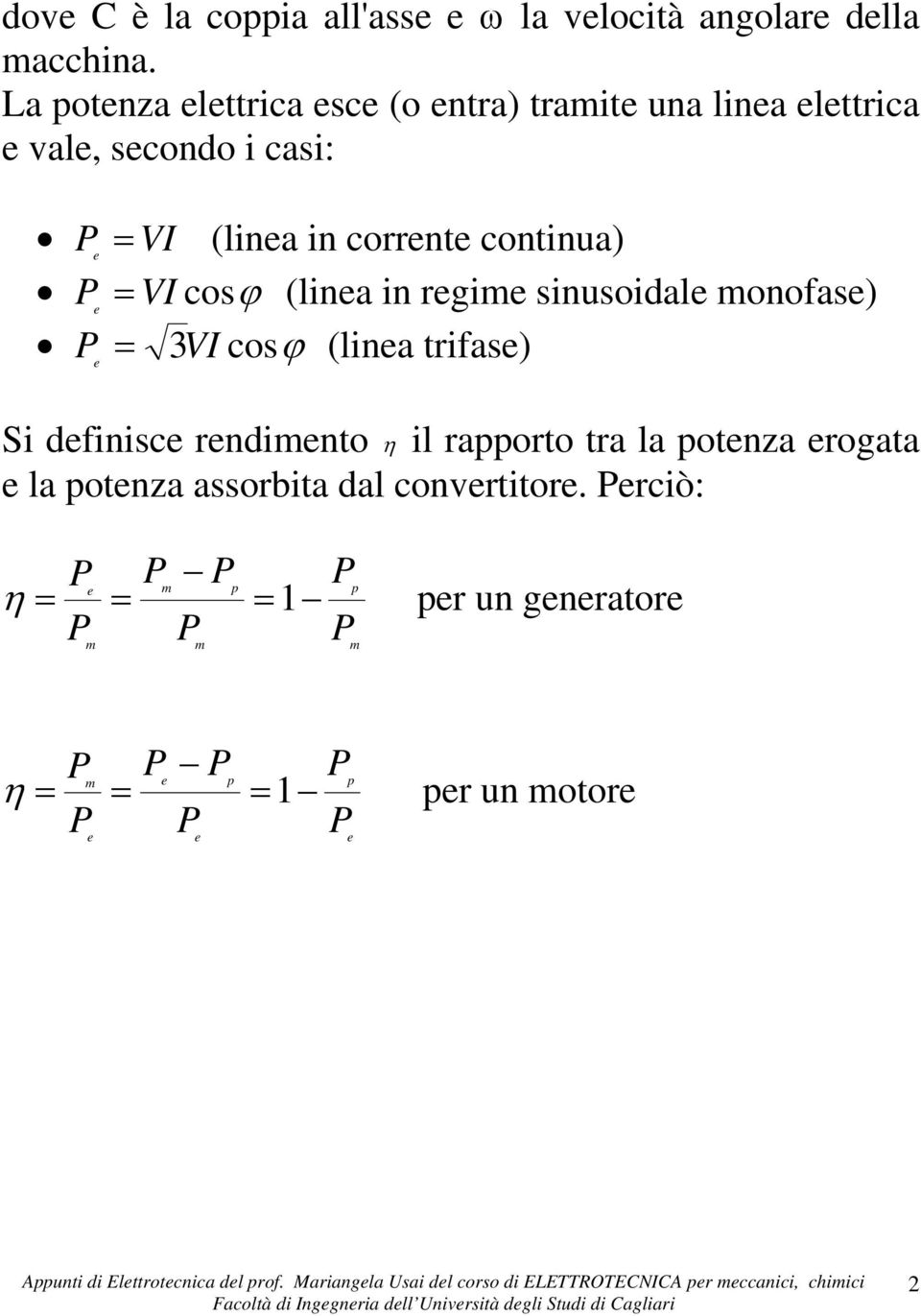 continua) = VI cosϕ (lina in rgi sinusoidal onofas) = 3VI cosϕ (lina trifas) Si dfinisc rndinto