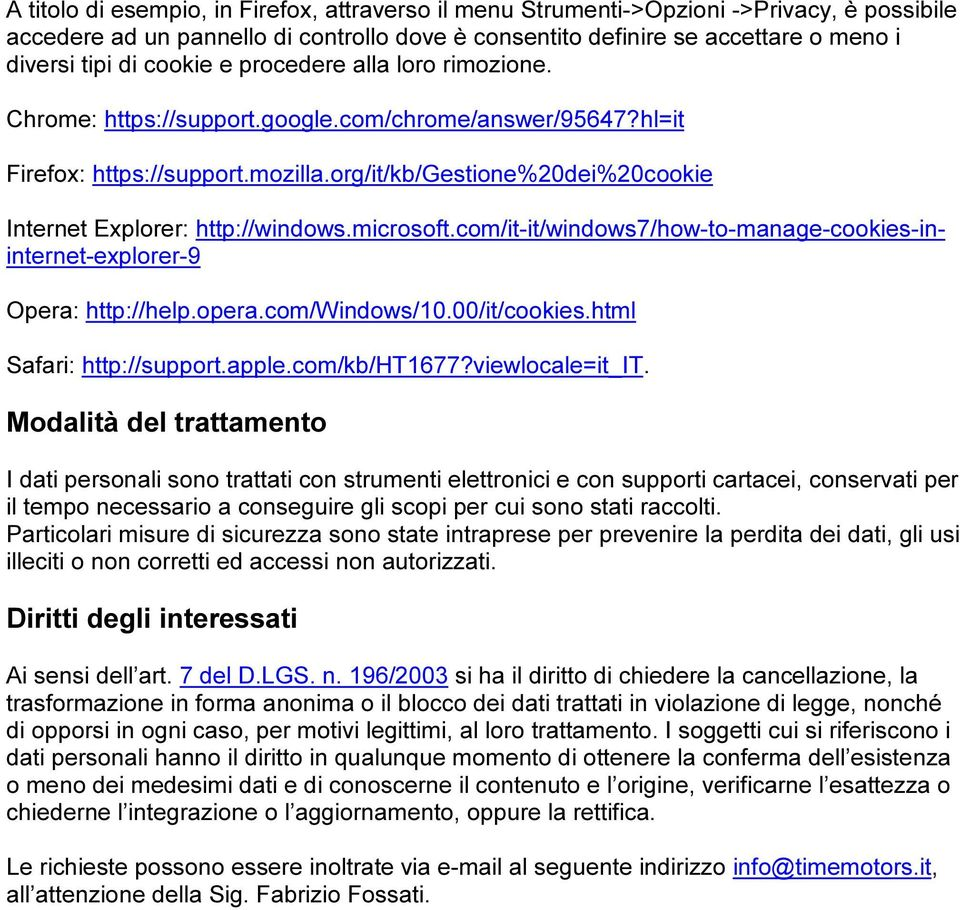 org/it/kb/gestione%20dei%20cookie Internet Explorer: http://windows.microsoft.com/it-it/windows7/how-to-manage-cookies-ininternet-explorer-9 Opera: http://help.opera.com/windows/10.00/it/cookies.
