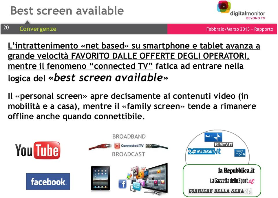 entrare nella logica del «best screen available» Il «personal screen» apre decisamente ai contenuti