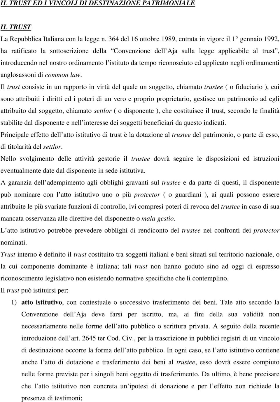 istituto da tempo riconosciuto ed applicato negli ordinamenti anglosassoni di common law.