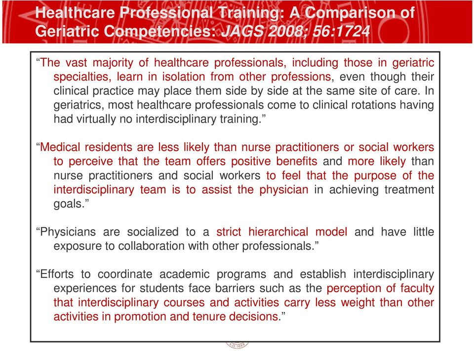 In geriatrics, most healthcare professionals come to clinical rotations having had virtually no interdisciplinary training.