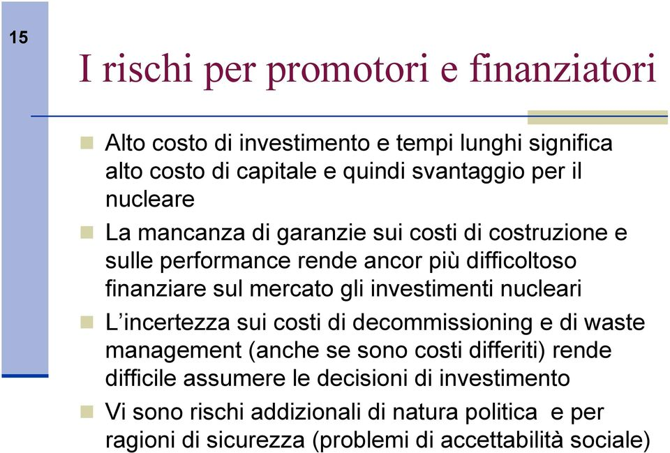 investimenti nucleari L incertezza sui costi di decommissioning e di waste management (anche se sono costi differiti) rende difficile