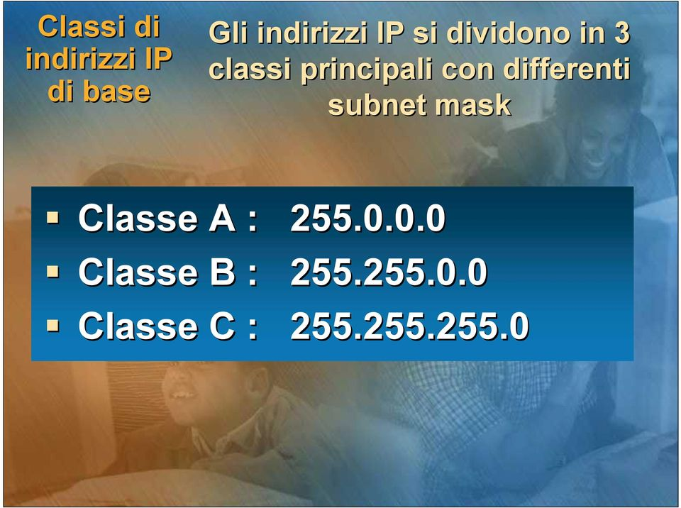 differenti subnet mask Classe A : 255.0.