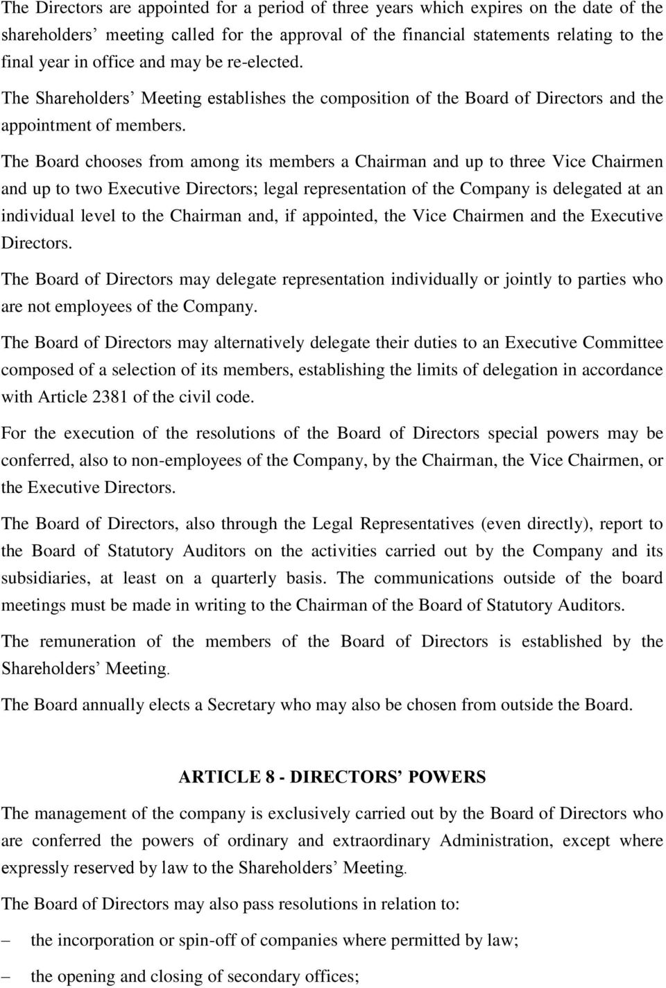 The Board chooses from among its members a Chairman and up to three Vice Chairmen and up to two Executive Directors; legal representation of the Company is delegated at an individual level to the