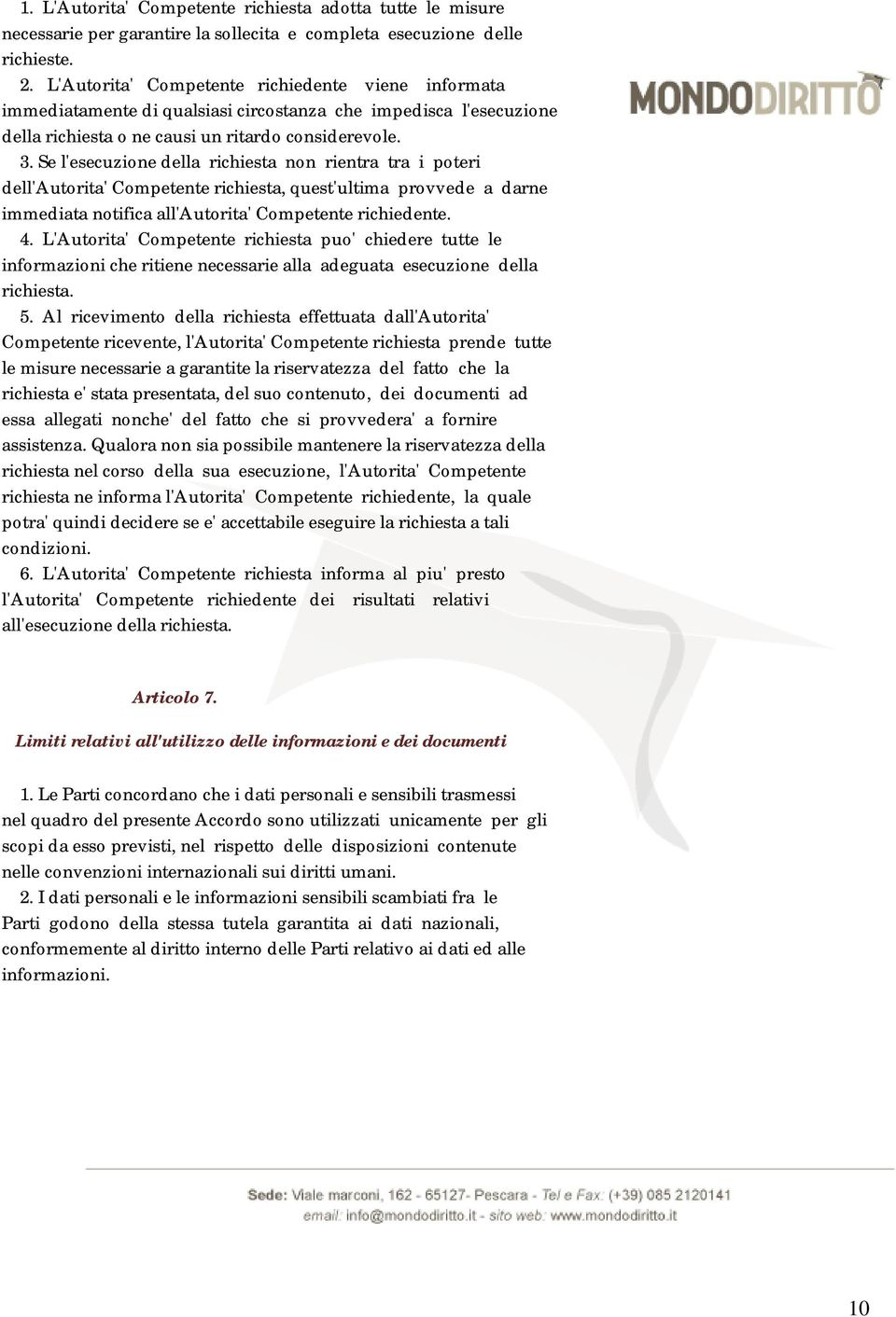 Se l'esecuzione della richiesta non rientra tra i poteri dell'autorita' Competente richiesta, quest'ultima provvede a darne immediata notifica all'autorita' Competente richiedente. 4.