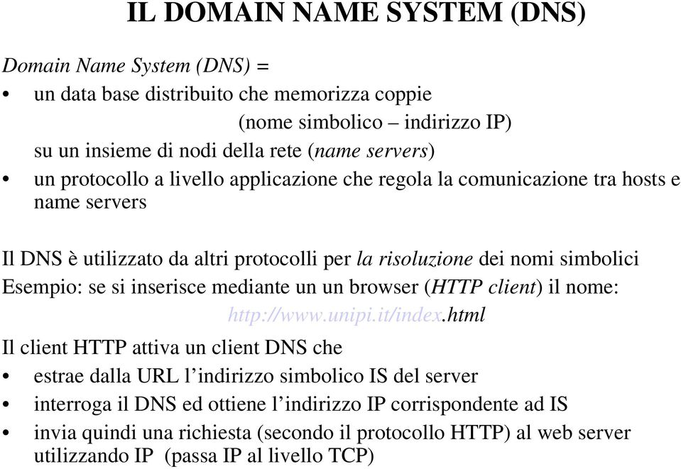 se si inserisce mediante un un browser (HTTP client) il nome: http://www.unipi.it/index.