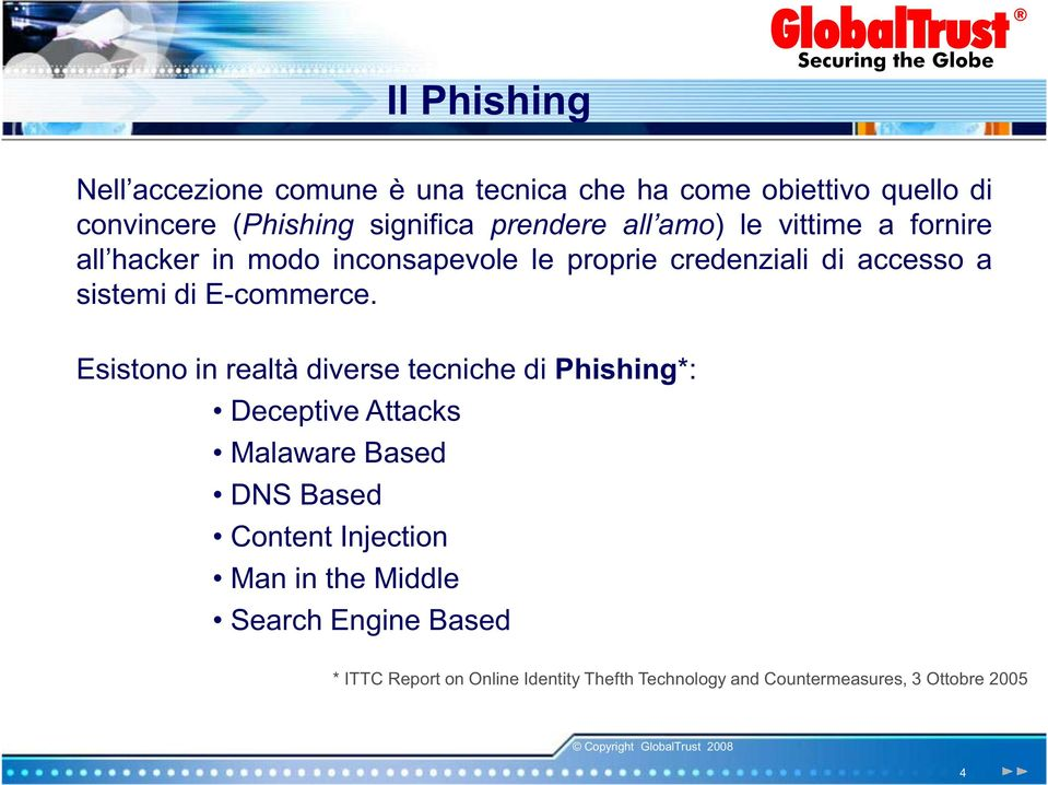 Esistono in realtà diverse tecniche di Phishing*: Deceptive Attacks Malaware Based DNS Based Content Injection